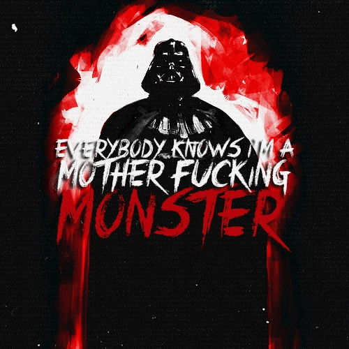 Everybody Knows I'm a Mother Fucking Monster