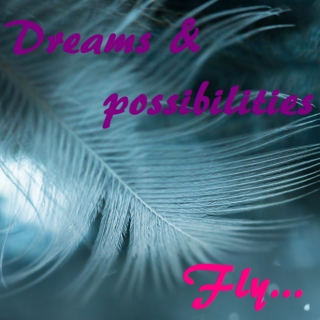 Dreams and possibilities ♥