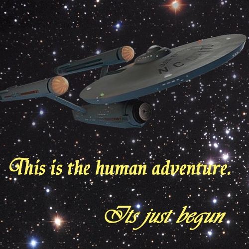 This is the human adventure. Its just begun