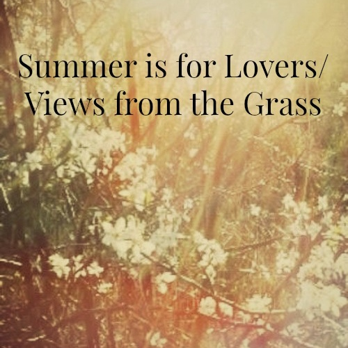 Summer is for Lovers/Views from the Grass