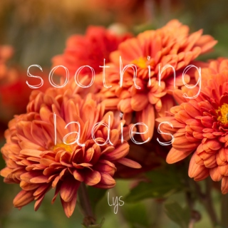 Soothing ladies