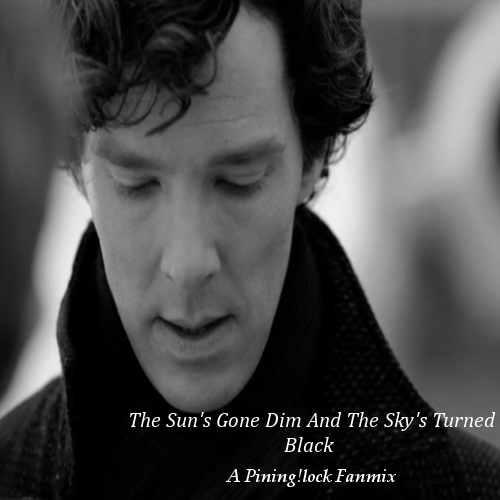 The Sun's Gone Dim And The Sky's Turned Black - A Pining!lock Fanmix