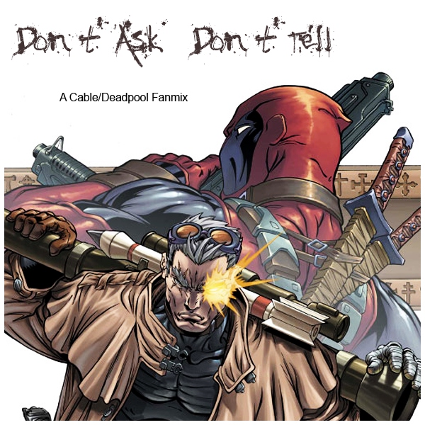 Don't Ask, Don't Tell – A Cable/Deadpool Fanmix