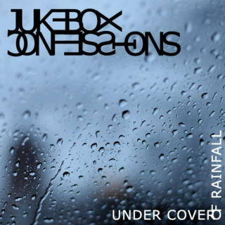 Jukebox Confessions - Under Cover of Rainfall