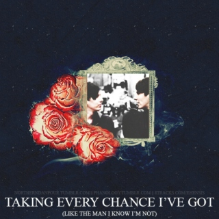 Taking Every Chance I've Got