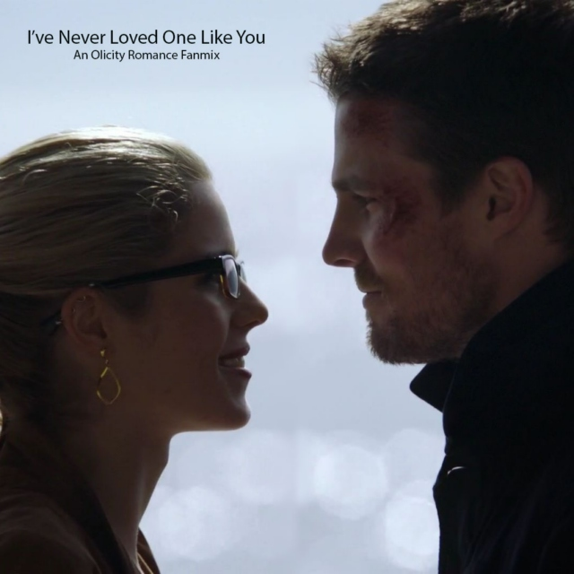 I've Never Loved One Like You (An Olicity Fanmix)