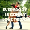 everybody's gonna love today