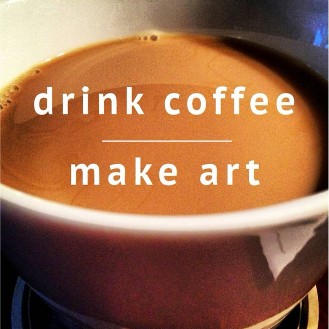 Do your art, drink your coffee!