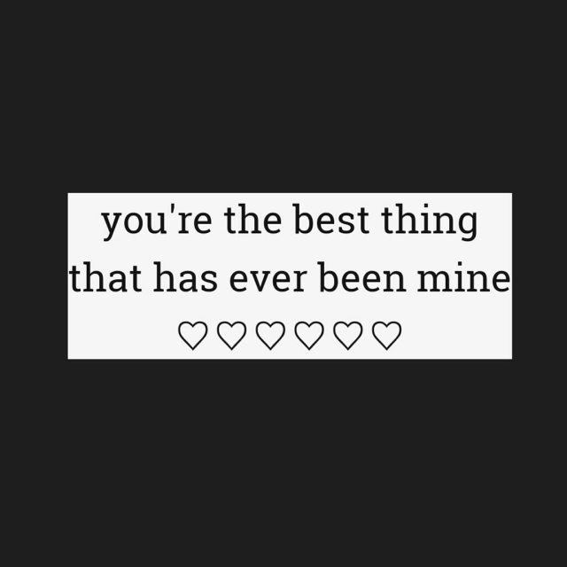 You're the best thing that has ever been mine