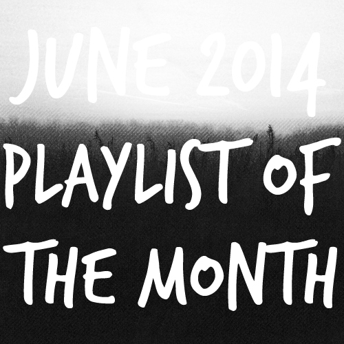 playlist of the month | june 2014