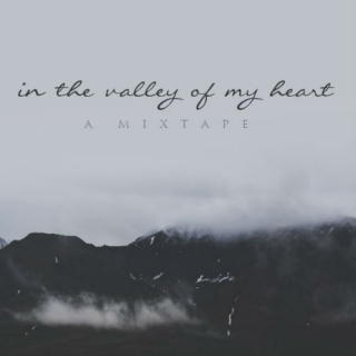 in the valley of my heart
