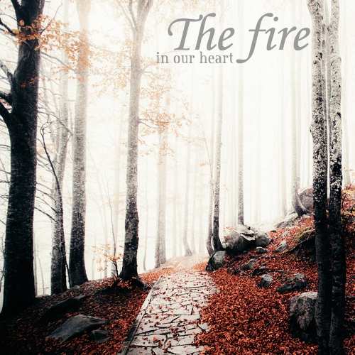 The fire in our heart