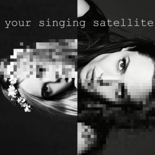 your singing satellite