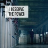 i deserve the power