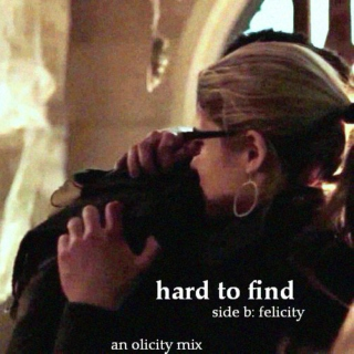 hard to find, side b: felicity