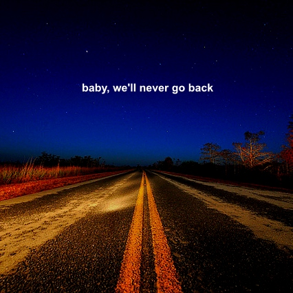 baby, we'll never go back