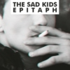 The Sad Kids Epitaph