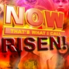 NOW THAT'S WHAT I CALL RISEN!