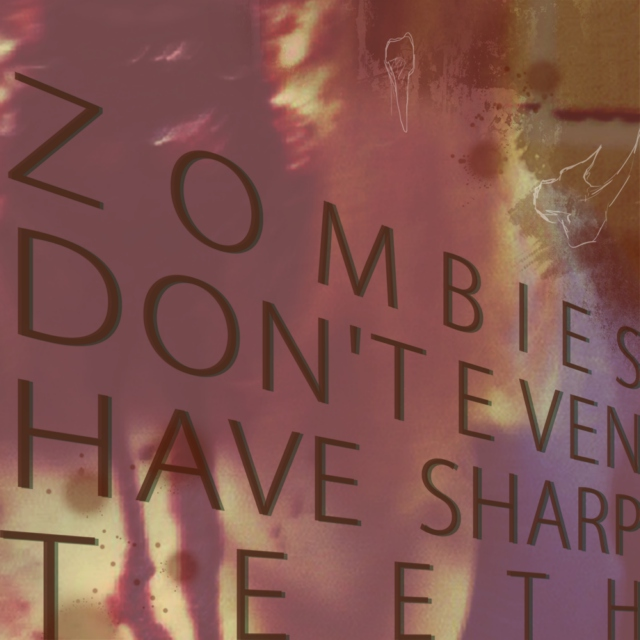 Zombies Don't Even Have Sharp Teeth