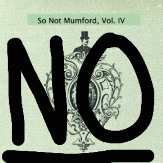So Not Mumford, Vol. IV