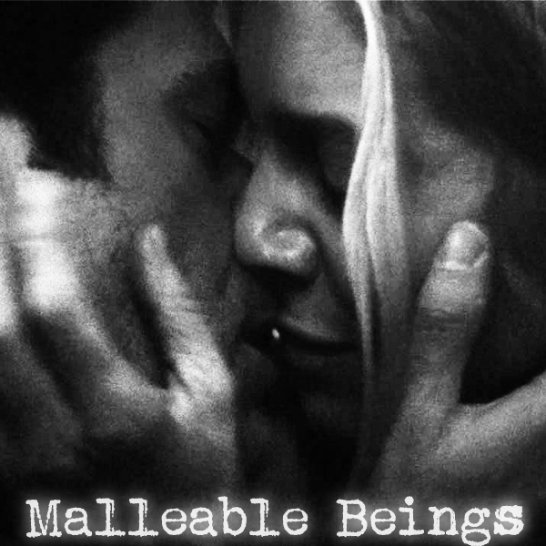 Malleable Beings;;