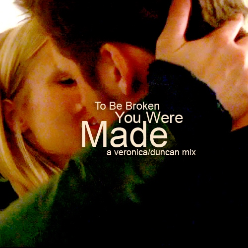 to be broken you were made | a veronica/duncan fanmix