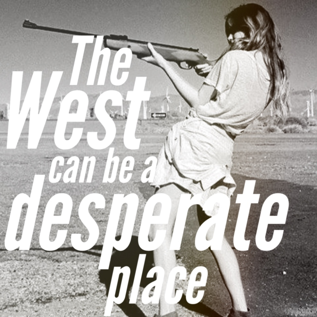 The West Can Be a Desperate Place