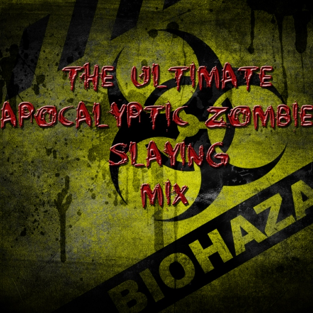 The Ultimate Apocalyptic Zombie Slaying Mix