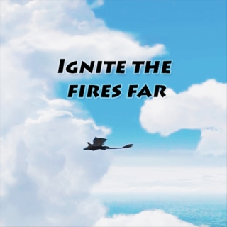 Ignite the fires far