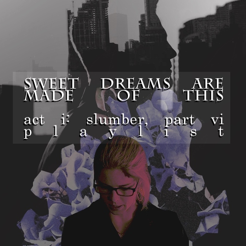 Sweet Dreams Are Made Of This: Act I, Part VI Playlist