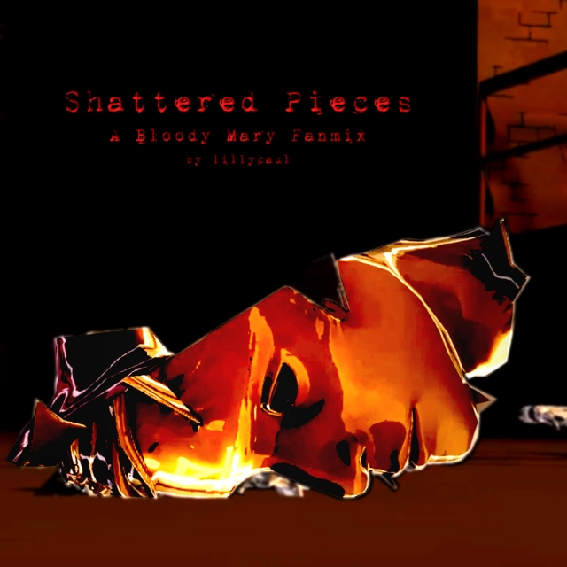Shattered Pieces (A Bloody Mary Fanmix)