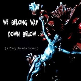 we belong way down below