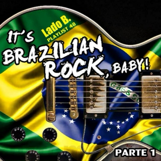 Lado B. Playlist 48 - It's Brazilian Rock, baby! (PARTE 1)