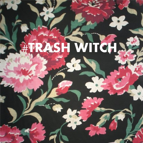 #TRASH WITCH