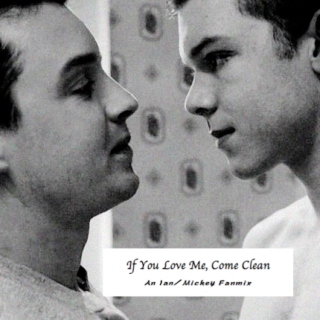 If You Love Me, Come Clean - An Ian/Mickey fanmix
