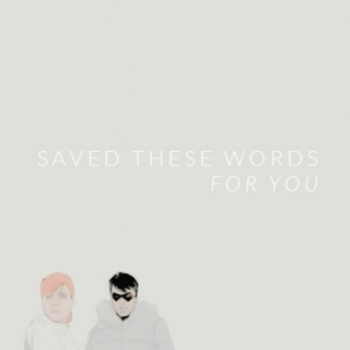 Saved These Words For You.