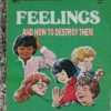 Feelings (and how to destroy them)