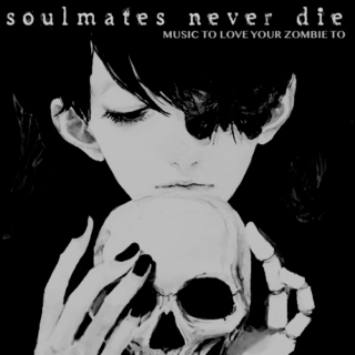 soulmates never die: music to love your zombie to
