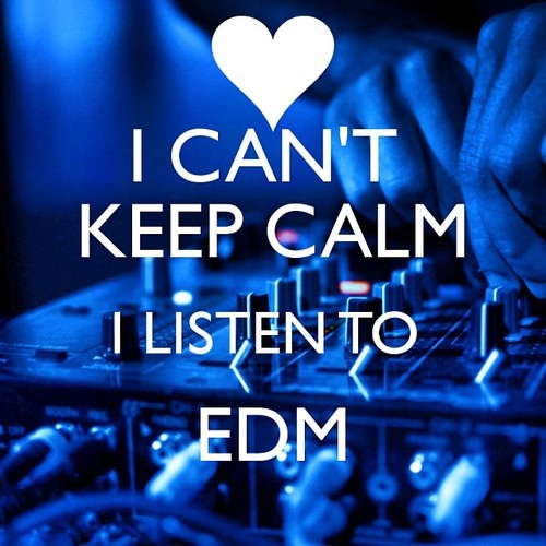 Keep Calm and Listen to EDM