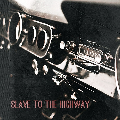 slave to the highway