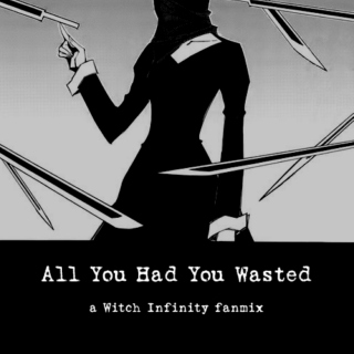 All You Had You Wasted