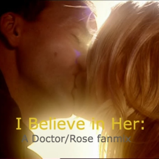 I Believe in Her (Doctor/Rose fanmix)