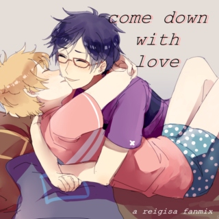 come down with love