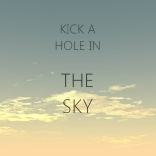 kick a hole in the sky