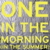 One In The Morning (In The Summer)