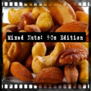Mixed Nuts: 90s Edition