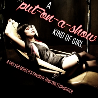 a put-on-a-show kind of girl
