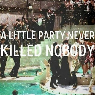 A Little Party Never Killed Nobody