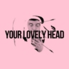 Your Lovely Head