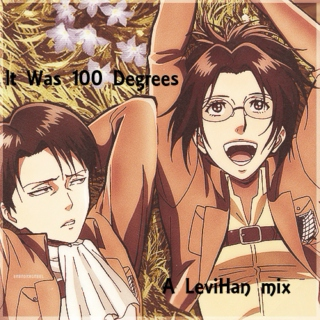 It Was 100 Degrees // A LeviHan mix